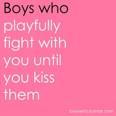 boys who... playfully fight with you until you kiss them <3