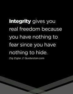 Positive Quotes : Integrity gives you real freedom because you have nothing to fear since you have. - Hall Of Quotes Quotable Quotes, Wisdom Quotes, Words Quotes, Wise Words, Quotes To Live By, Me Quotes, Motivational Quotes, Inspirational Quotes, Sayings