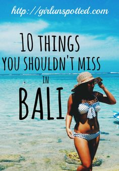 10 Things You Shouldn't Miss in Bali | Girl, Unspotted