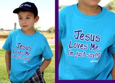 """Jesus loves me, I'm just saying"" Shirt on SonGear.com"