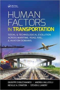 Human Factors in Transportation: Social and Technological Evolution Across Maritime, Road, Rail, and Aviation Domains (Industrial and Systems Engineering Series): Amazon.co.uk: Giuseppe Di Bucchianico, Andrea Vallicelli, Neville A. Stanton, Steven J. Landry: 9781498726177: Books