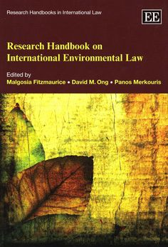 Research handbook on international environmental law / edited by Malgosia Fitzmaurice, David M. Ong, Panos Merkouris. - Cheltenham (UK) ; Northampton (MA) : Edward Elgar, cop. 2010