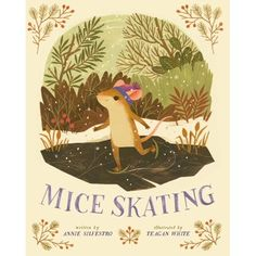 Best Christmas books for kids: Mice Skating by Annie Silvestro and Teagan White Christmas Books For Kids, Bunny Book, Happy March, December, Child Love, Children's Book Illustration, Japanese Illustration, Book Illustrations, My Children