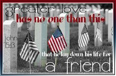 john 15:13 Memorial Day....remember what it's about.