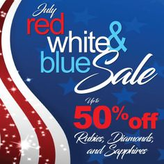 Gems N' Loans #July #redwhite&blue #sale going on now, up to 50% off #rubies, #diamonds and #sapphires.