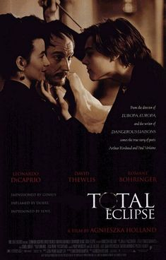 Total Eclipse (1995) Rating: 6.5/10 Log-Line: Young, wild poet Arthur Rimbaud and his mentor Paul Verlaine engage in a fierce, forbidden romance while feeling the effects of a hellish artistic lifestyle.