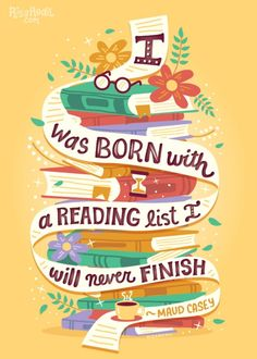 """""""I was born with a reading list I will never finish."""" --Maud Casey"""