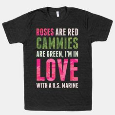 Roses Are Red Cammies Are Green, I'm In Love With A US Marine.   Cute!