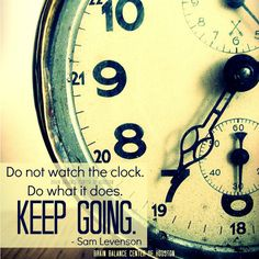 """Do not watch the #clock. Do what it does. Keep going."" ~ Sam Levenson #wordsofwisdom #motivation #motivational #keepgoing #goals #dreams #quote #quoteoftheday #instaquote #Houston #Texas #TX #addressthecause #brainbalance #afterschoolprogram"