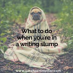 What To Do When You're In A Writing Slump