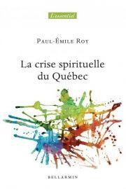 La crise spirituelle au Québec- Paul-Émile Roy