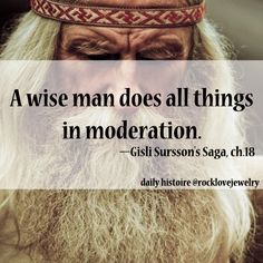 "All things in moderation... except sex and mead.  Viking Saga quote: ""a wise man does all things in moderation"""