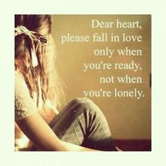 How true can tis be? My lonely aching heart...