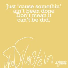 """Just 'cause somethin' ain't been done Don't mean it can't be did."" ~ 13 Important Life Lessons from Shel Silverstein"