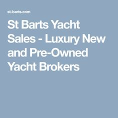 St Barts Yacht Sales - Luxury New and Pre-Owned Yacht Brokers