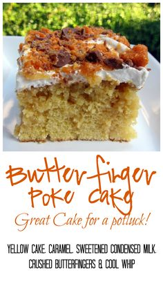 Butterfinger Poke Cake - yellow cake, caramel, sweetened condensed milk, crushed Butterfingers and cool whip. Great cake recipe for a potluck! Everyone goes crazy over this cake!! There is never any left.