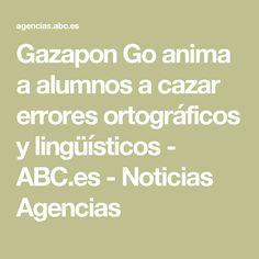 Gazapon Go anima a alumnos a cazar errores ortográficos y lingüísticos - ABC.es - Noticias Agencias