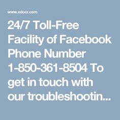 24/7 Toll-Free Facility of Facebook Phone Number 1-850-361-8504 To get in touch with our troubleshooting members, you are required to call at our toll-free Facebook Phone Number 1-850-361-8504 which can be accessible from anywhere around the world. Here, the best possible solution to your problems will be delivered to you right from the comfort of your home at anytime even on weekends. For more information visit: http://www.monktech.net/facebook-customer-support-phone-number.html