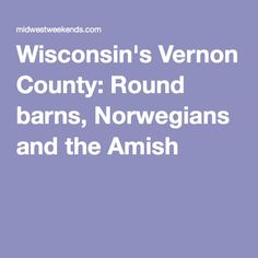 Wisconsin's Vernon County: Round barns, Norwegians and the Amish