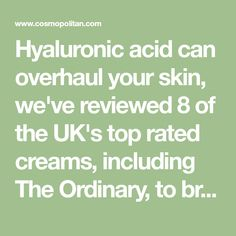 Hyaluronic acid can overhaul your skin, we've reviewed 8 of the UK's top rated creams, including The Ordinary, to bring you a ranking of the very best.