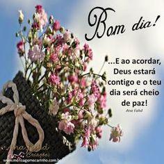 ...E ao acordar, Deus estará contigo e o teu dia será cheio de paz! Ana Fahd