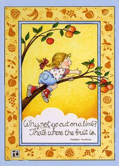 """Why not Go Out on a Limb? That's Where the Fruit Is"" ~ Mark Twain Quote, illustration by Mary Engelbreit . Mary Engelbreit, Jessie Willcox Smith, Creation Photo, Illustrations, Mellow Yellow, Creative Studio, Les Oeuvres, Creations, My Arts"
