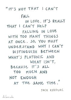 *It's Not That I Can't Fall In Love...* - On The Road/Jack Kerouac