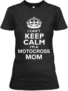 I Can't Keep Calm I'm a Motocross Mom Just ordered this!!! LOVE LOVE LOVE