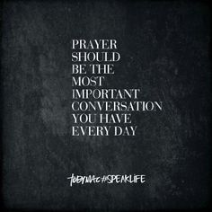 Prayer should be the most important conversation you have every day