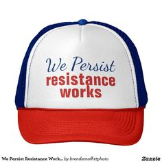 2b6d0d7decd We Persist Resistance Works Patriotic Red White Blue trucker hat   shepersisted