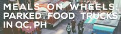 Meals on Wheels: Parked Food Trucks in QC, PH Jeepney, Meals On Wheels, Food Trucks, Philippines, Park, Travel, Viajes, Parks, Destinations