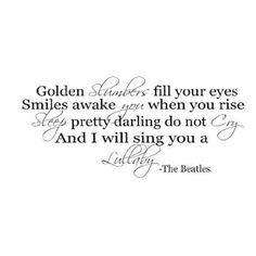"The Beatles Quotes One of my favorite Beatles' songs ""Golden Slumbers."""