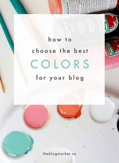 Choosing colors for your therapy website? How to Choose the Best Colors For Your Blog Design | The Blog Market