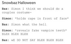 Headcanon that Simon dresses as a dragon and baz as a vampire and Simon lets his wings and tail show because yes
