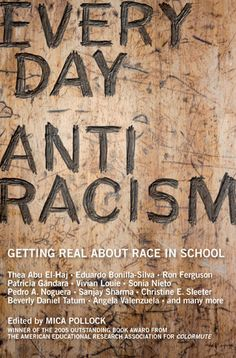 Everyday Antiracism: Getting Real About Race in School -- haven't read this one yet but add it to the wishlist