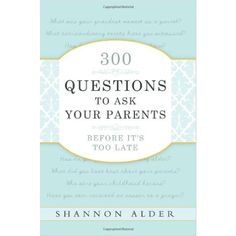 300 Questions Parents by Shannon Alder, genealogy, family history, family relationships Family History Book, History Books, Genealogy Research, Family Genealogy, Genealogy Sites, Questions To Ask, This Or That Questions, Journal Questions, Interview Questions