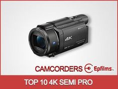 4K Camcorders for Consumers & Semi Pro's