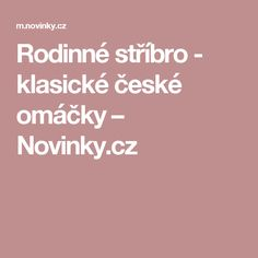 Rodinné stříbro - klasické české omáčky– Novinky.cz