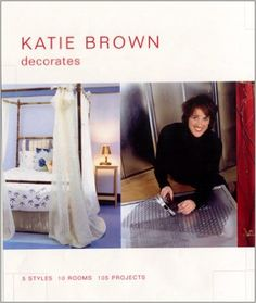 Katie Brown Decorates: 5 Styles, 10 Rooms, 105 Projects: Katie Brown: Amazon.com: Books