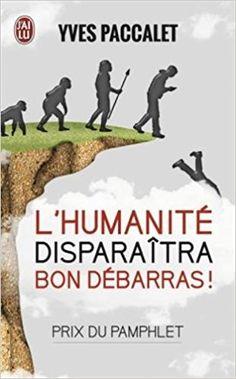 Amazon.fr - L'humanité disparaîtra, bon débarras ! - Yves Paccalet - Livres