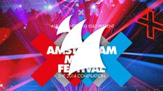 Amsterdam Music Festival - The 2014 Compilation [OUT NOW!]  #EDM #ArmadaMusic