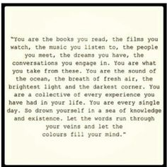 You are the books you read, the films you watch, the music you listen to..