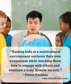 """""""Raising kids in a multicultural environment nurtures their own uniqueness while teaching them how to engage with others and embrace a truly diverse society."""" 