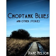 Choptank Blues & Other Stories (Kindle Edition)  http://www.amazon.com/dp/B007AXE7JA/?tag=worldshouts-20  B007AXE7JA