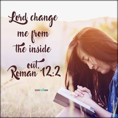 Bible Verses:Lord change me from the inside out. Prayer Scriptures, Scripture Verses, Wisdom Quotes, Scripture Quotes, Connecting With God, Love Truths, Jésus Christ, Romans 12, Faith In God