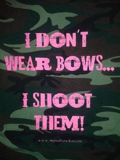 Well i do wear bows but. I can't have a proper practice with a hair piece Zoe-elaine Bow Hunting Deer, Hunting Girls, Bow Hunting Quotes, Women Hunting, Hunting Humor, Country Girl Quotes, Country Girls, Southern Quotes, Country Life