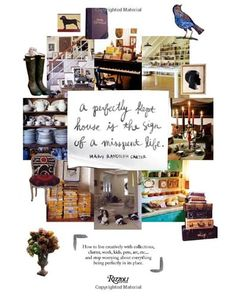 Perfectly Kept House is the Sign of A Misspent Life: How to live creatively with collections, clutter, work, kids, pets, art, etc... and stop worrying about everything being perfectly in its place. by Mary Randolph Carter http://www.amazon.com/dp/0847833658/ref=cm_sw_r_pi_dp_nbB3tb1K7QEAFG2V