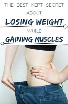 THE BEST KEPT SECRET ABOUT LOSING WEIGHT WHILE GAINING MUSCLES