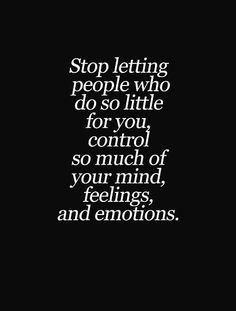 """""""Stop letting People who do so little for You control so much of your mind, feelings, & emotions. Sign Quotes, Me Quotes, Motivational Quotes, Funny Quotes, Inspirational Quotes, Great Quotes, Quotes To Live By, Selfish People Quotes, Magic Words"""