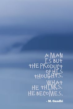 A Man is but the product of his thoughts. what he thinks. he becomes. - M. Gandhi